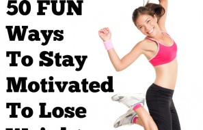 50 Ways to Stay Motivated to Lose Weight