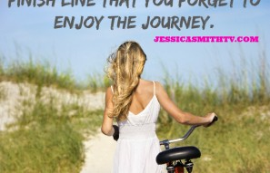 Do not focus so much on the finish line that you forget to enjoy the journey!
