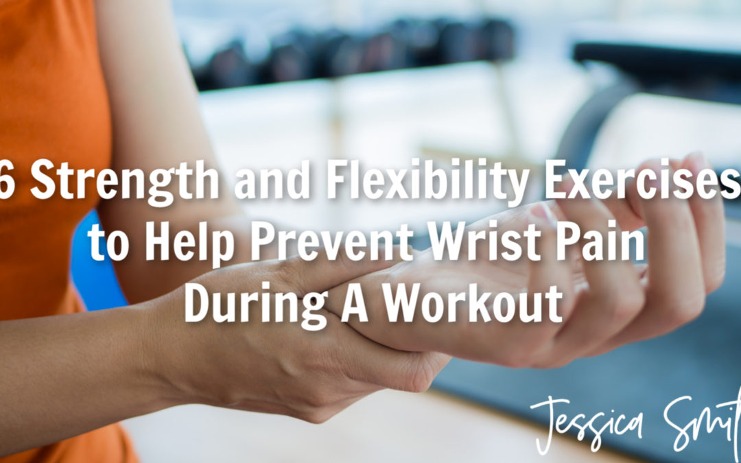 6 Strength and Flexibility Exercises to Help Prevent Wrist Pain During A Workout