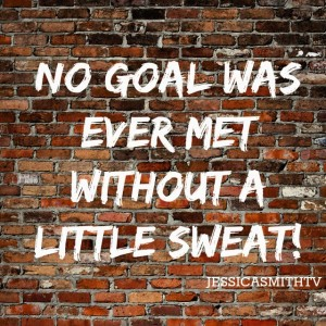 No+goal+was+ever+met+without+a+little+sweat