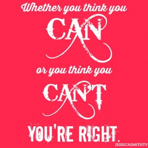 Whether+you+think+you+can+or+you+think+you+can't+you're+right