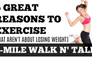 1-Mile Walk n' Talk: 5 Great Reasons to Exercise [That Aren't About Losing Weight]