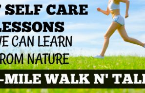 1-Mile Walk n' Talk: 7 Self Care Lessons We Can Learn From Nature