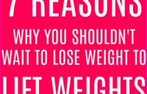 7 Reasons Why You Shouldn't Wait to Lose Weight to Lift Weights
