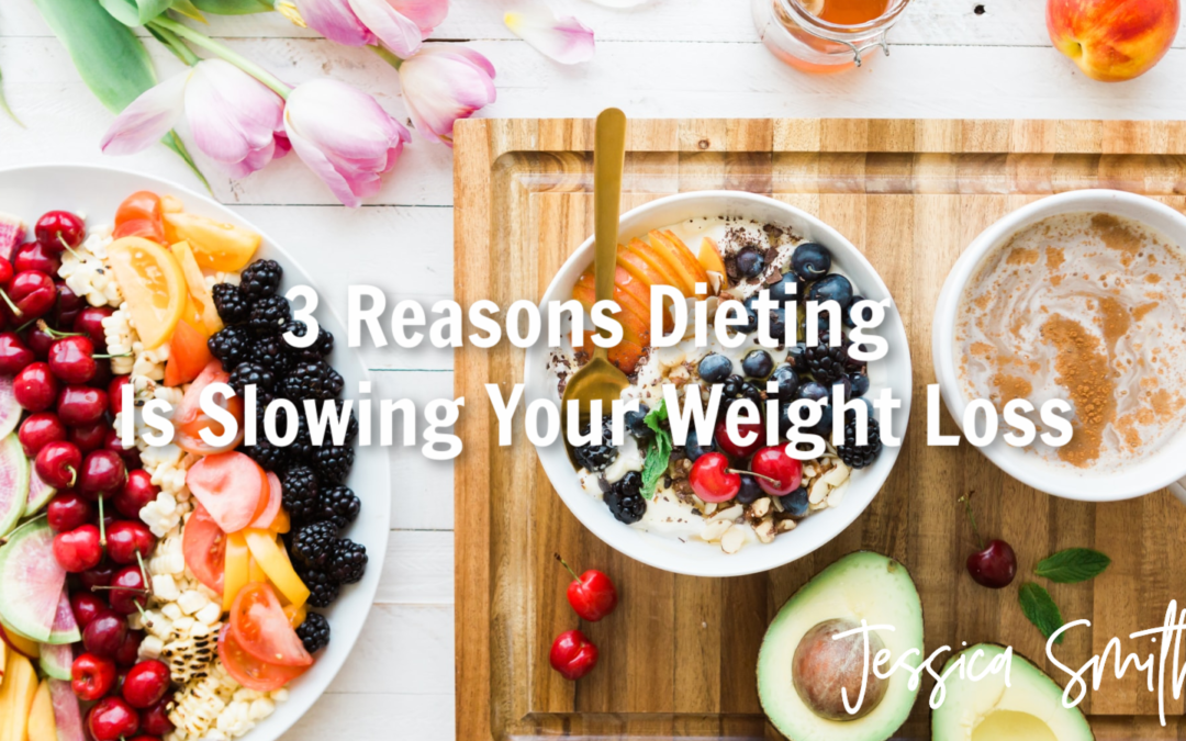 3 Reasons Dieting is Slowing Your Weight Loss