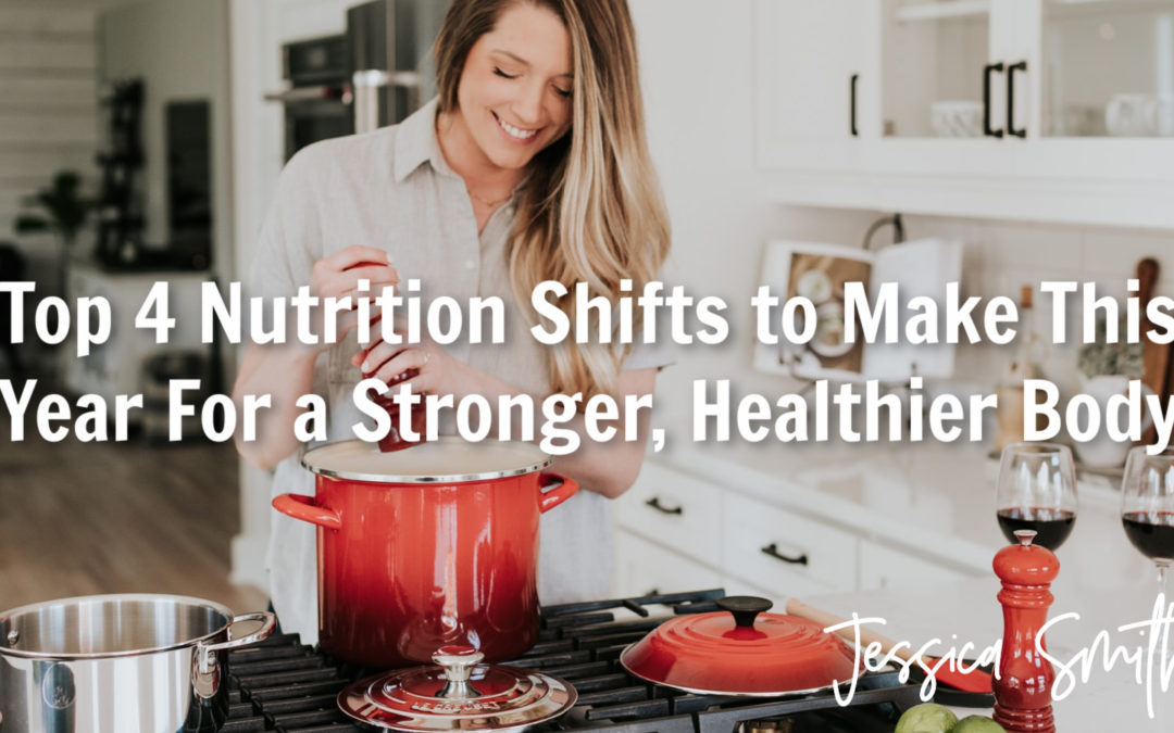 Top 4 Nutrition Shifts to Make This Year For a Stronger, Healthier Body