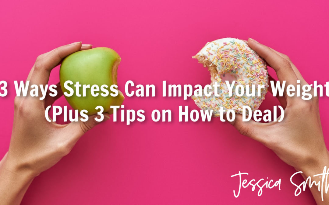 3 Ways Stress Can Impact Your Weight (Plus 3 Tips on How to Deal)