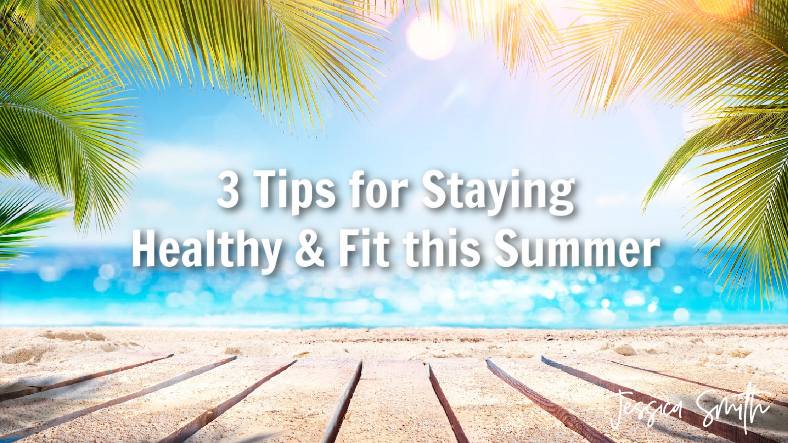3 Tips for Staying Healthy & Fit this Summer