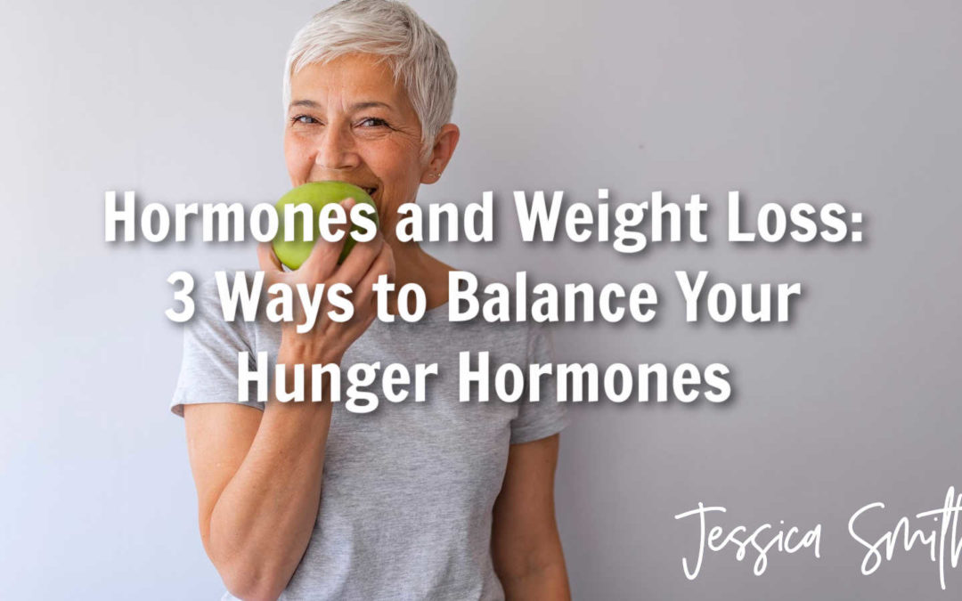 Hormones and Weight Loss: 3 Ways to Balance Your Hunger Hormones